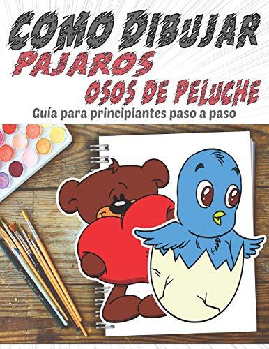 Cómo dibujar Pájaros Osos de Peluche, Guía para principiantes paso a paso: Aprende a dibujar pájaros lindos y osos de peluche para niños a partir de 3 ... halloween o cumpleaños para niños y niñas