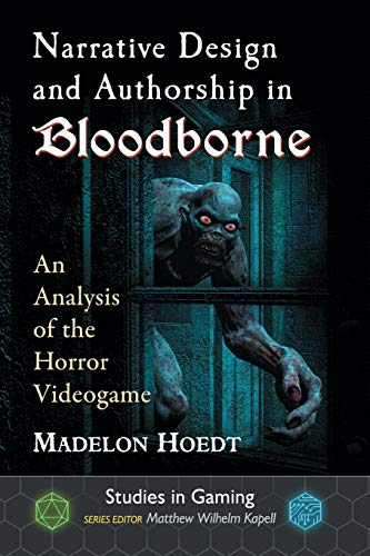 Narrative Design and Authorship in Bloodborne: An Analysis of the Horror Videogame (Studies in Gaming)