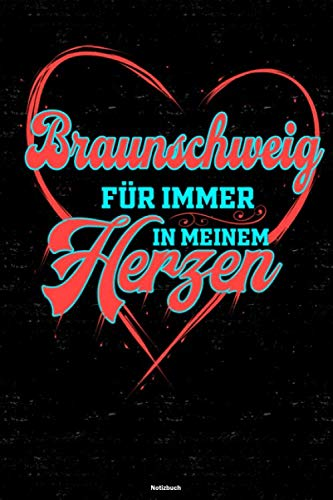 Braunschweig für immer in meinem Herzen Notizbuch: Braunschweig Stadt Journal DIN A5 liniert 120 Seiten Geschenk