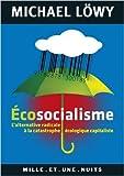 Écosocialisme - L'alternative radicale à la catastrophe écologique capitaliste de Michael Löwy ( 8 juin 2011 ) - Fayard/Mille et une nuits (8 juin 2011)