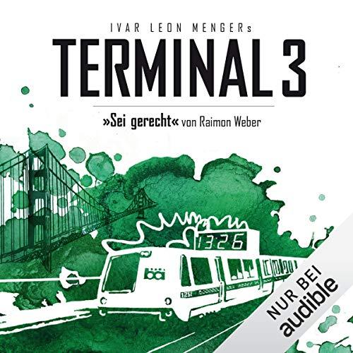 Sei gerecht     Terminal 3, 6              Autor:                                                                                                                                 Ivar Leon Menger,                                                                                        Raimon Weber                               Sprecher:                                                                                                                                 Detlef Bierstedt,                                                                                        Robert Rausch,                                                                                        Thomas Petruo                      Spieldauer: 2 Std. und 34 Min.     71 Bewertungen     Gesamt 4,6
