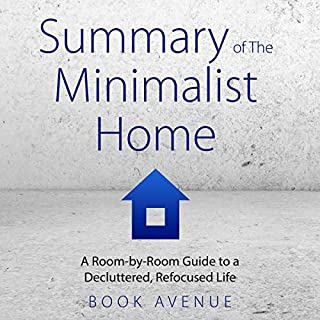 Summary of The Minimalist Home: A Room-by-Room Guide to a Decluttered, Refocused Life                   By:                                                                                                                                 Book Avenue                               Narrated by:                                                                                                                                 Leanne Thompson                      Length: 1 hr and 8 mins     14 ratings     Overall 5.0