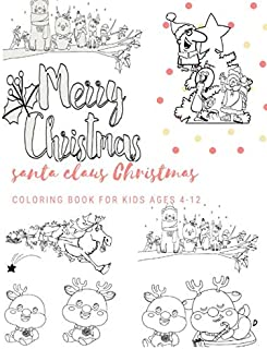 Santa Claus Christmas Coloring Book For Kids Ages 4-12: Christmas Gifts For Boy , Girls & Preschool Toddlers 1st 2nd 3rd 4th Grade - 200 Pages Vol 14