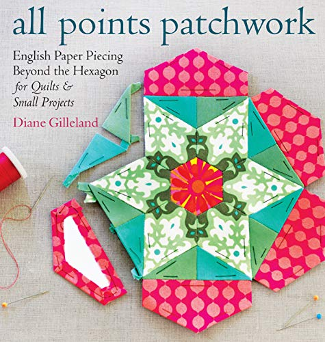 Compare Textbook Prices for All Points Patchwork: English Paper Piecing beyond the Hexagon for Quilts & Small Projects Illustrated Edition ISBN 9781612124209 by Gilleland, Diane