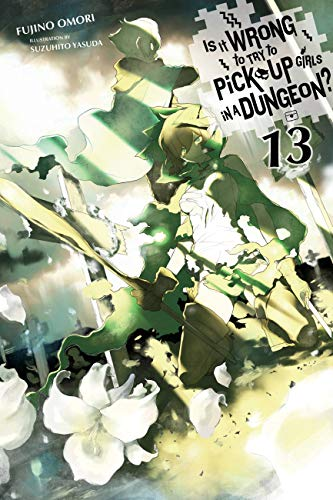 Is It Wrong to Try to Pick Up Girls in a Dungeon?, Vol. 13 (light novel) (Is It Wrong to Pick Up Girls in a Dungeon?) (English Edition)