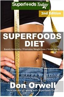 Superfoods Diet: Weight Maintenance Diet, Gluten Free Diet, Wheat Free Diet, Heart Healthy Diet, Whole Foods Diet, Antioxi...