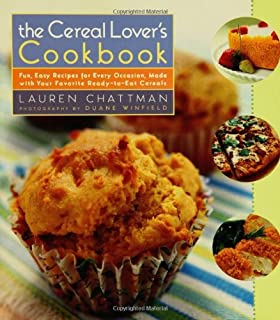 The Cereal Lover's Cookbook: Fun, Easy Recipes for Every Occasion, Made with Your Favorite Ready-to-Eat Cereals