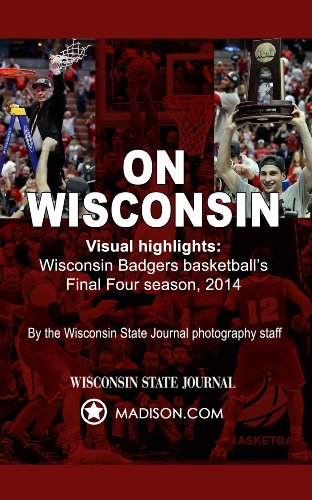 On Wisconsin: Visual Highlights From Wisconsin Badgers Basketball's Final Four Season, 2014 (English Edition)