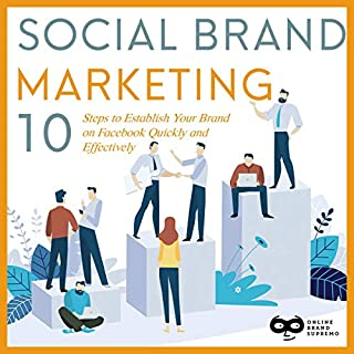 Social Brand Marketing     10 Steps to Establish Your Brand on Facebook Quickly and Effectively (Social Brand Marketing Series)              By:                                                                                                                                 Online Brand Supremo                               Narrated by:                                                                                                                                 Sean Duncan                      Length: 4 hrs and 5 mins     25 ratings     Overall 5.0