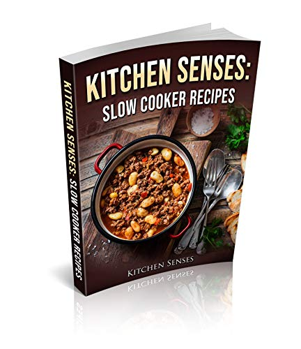 Kitchen Senses: Slow Cooker Recipes: Unique Comfort Cooked Food With Common Table Meals. Delicious Slow Cooker Flavors That Allows You To Eat Happy Food, ... Of Slow Cooked Meals (English Edition)