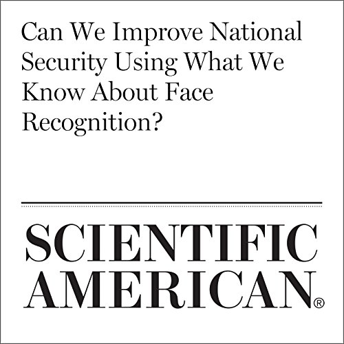 Can We Improve National Security Using What We Know About Face Recognition? audiobook cover art