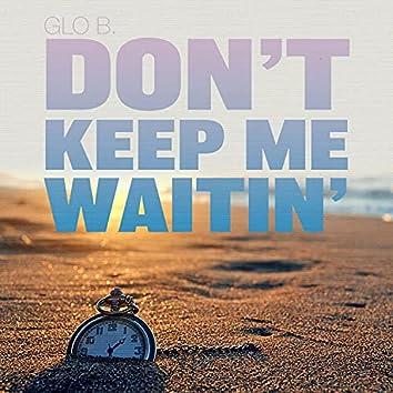 Don't Keep Me Waitin'