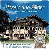 Poesie und Bilder - Alpenländische Wandmalerei: Haussprüche und Geschichten aus Oberbayern und dem Allgäu
