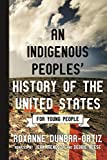 An Indigenous Peoples  History of the United States for Young People (ReVisioning History for Young People)