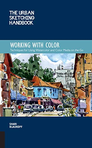 The Urban Sketching Handbook Working with Color: Techniques for Using Watercolor and Color Media on the Go (Urban Sketching Handbooks) (English Edition)