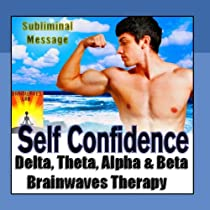 Subliminal Message: Self Confidence. Delta Theta Alpha & Beta Brainwaves Therapy - Single