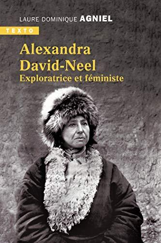 Alexandra David-Neel : Exploratrice et féministe (TEXTO) (French Edition)