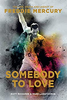 Somebody to Love: The Life, Death and Legacy of Freddie Mercury by [Matt Richards, Mark Langthorne]