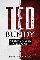 Ted Bundy: A Serial Killer Among Us