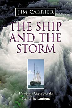 The Ship and the Storm: Hurricane Mitch and the Loss of the Fantome by [Jim Carrier]