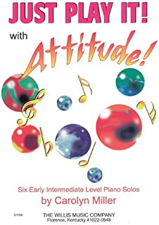 Just Play It! with Attitude: Six Early-Intermediate Level Piano Solos