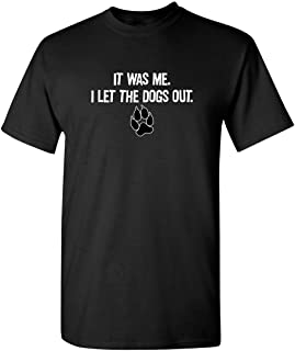 Best It was Me I Let The Dogs Out Adult Humor Graphic Novelty Sarcastic Funny T Shirt Review