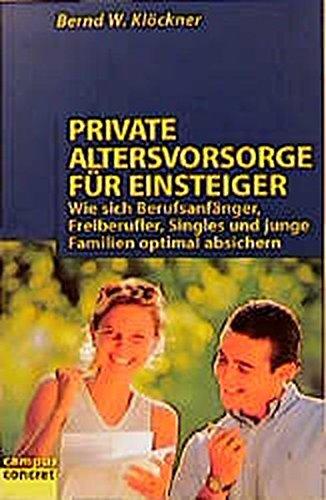 Private Altersvorsorge für Einsteiger: Wie sich Berufsanfänger, Freiberufler, Singles und junge Familien optimal absichern (campus concret)