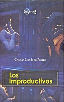 Los Improductivos (Spanish Edition) by [Cristián Londoño Proaño]