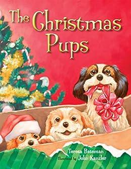 Christmas Pups by [Teresa Bateman, John Kanzler]