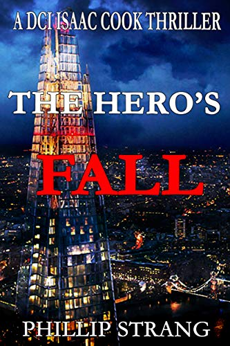 The Hero's Fall (DCI Cook Thriller Series Book 14) by [Phillip Strang]