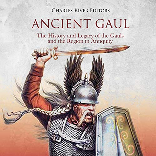 Ancient Gaul: The History and Legacy of the Gauls and the Region in Antiquity audiobook cover art