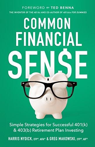 Common Financial Sense: Simple Strategies for Successful 401(k) & 403(b) Retirement Plan Investing