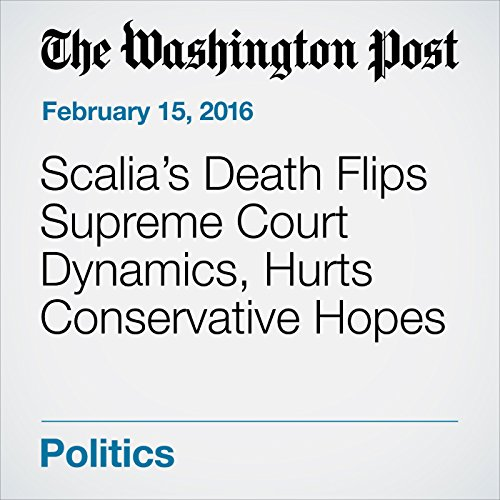 Scalia's Death Flips Supreme Court Dynamics, Hurts Conservative Hopes audiobook cover art