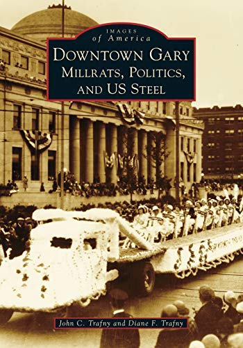Downtown Gary: Millrats, Politics & US Steel (Images of America)