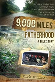 9,000 Miles of Fatherhood: Surviving Crooked Cops, Teenage Angst, and Mexican Moonshine on a Journey t