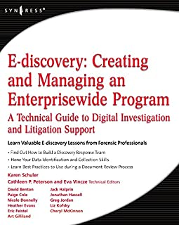 E-discovery: Creating and Managing an Enterprisewide Program - A Technical Guide to Digital Investigation and Litigation Support