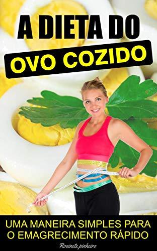 A Dieta Do Ovo Cozido: A Dieta Perfeita Para Quem É Preguiçoso! Porque Não Exige Esforços Absurdos E Promete Eliminar Até 10 Quilos Em 14 Dias… (Portuguese Edition)