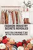 Fashion Industry Secrets Revealed: Ways You Can Make It Big In The Fashion Industry:: Fashion Business Books (English Edition)
