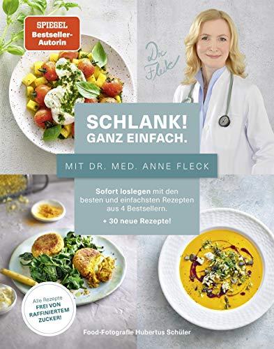 Schlank! Ganz einfach. – Mit Dr. med. Anne Fleck: Sofort loslegen mit den besten und einfachsten Rezepten aus 4 Bestsellern + 30 neue Rezepte