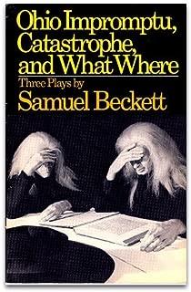 Ohio Impromptu: Three Plays: Ohio Impromptu; Catastrophe; What Where by Samuel Beckett (May 01,1999)