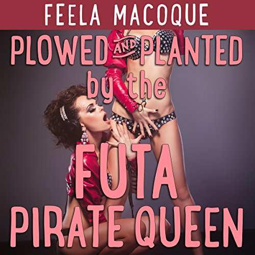 Plowed and Planted by the Futa Pirate Queen audiobook cover art