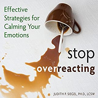 Stop Overreacting     Effective Strategies for Calming Your Emotions              By:                                                                                                                                 Judith Siegel                               Narrated by:                                                                                                                                 Margo Trueblood                      Length: 5 hrs and 43 mins     41 ratings     Overall 4.8