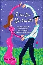 I Owe You, You Owe Me: Breaking Free of Emotional Debt and Creating Abundant Relationships