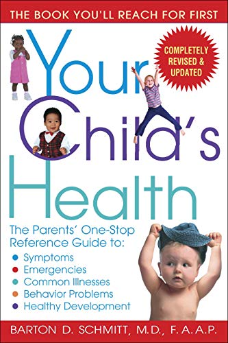 Your Child's Health: The Parents' One-Stop Reference Guide to: Symptoms, Emergencies, Common Illnesses, Behavior Problem