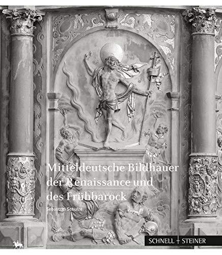 Mitteldeutsche Bildhauer der Renaissance und des Frühbarock (Beiträge zur Denkmalkunde in Sachsen-Anhalt, Band 9)