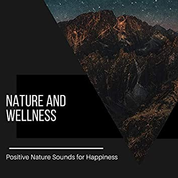 Nature And Wellness - Positive Nature Sounds for Happiness