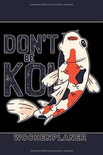 Don't be Koi Wochenplaner: Teich Fisch Aquaristik Hobby Freizeit Garten Haustier Kalender Terminplaner