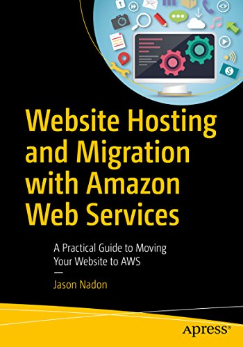 Website Hosting and Migration with Amazon Web Services: A Practical Guide to Moving...