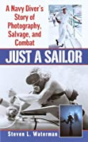 Just a Sailor: A Navy Diver's Story of Photography, Salvage, and Combat