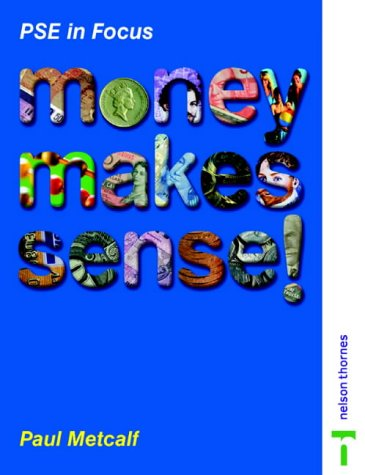 Money Makes Sense!: An Enjoyable Guide to Money and Finance for 11 to 14 Year Olds (PSE in Focus)